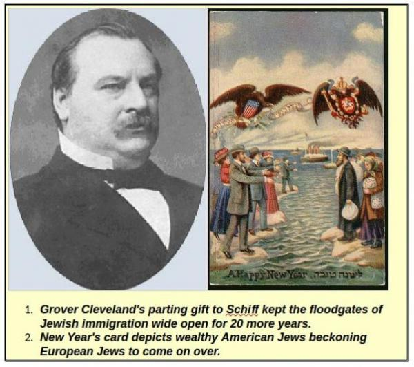 At the cajoling of Jacob Schiff, outbound US President Grover Clevand's veto of the Immigration Bill of 1897 allowed the open floodgates of incoming Communist and Zionist Jews of Russia to America.
