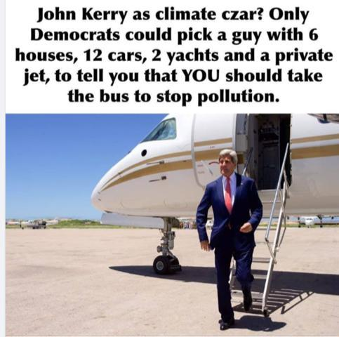 John Kerry, Biden's Climate Czar, owns 6 houses, 12 cars, 2 yachts and a private jet.  Only Democrats would pick such a person to tell everyone they should take a bus to stop pollution
