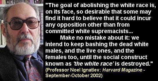 Noel Ignatiev:  The goal of abolishing the White race is desirable.