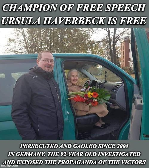 Persecuted since 2004, jailed since 2018, Ursula Haverbeck has been released from her German jail.  Dubbed 'The Nazi Grandma' by toxic corporate-owned state-subservient mainstream media, the venerated denizen of truth-over-lies was, in fact, harassed because she determined to put an end to extortion posturing as reparations for deaths that have been constantly shown to be false.
